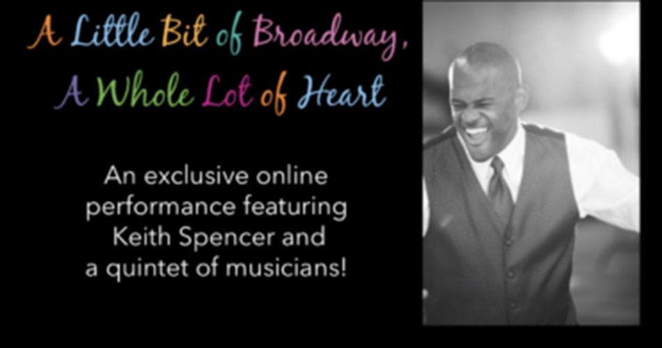 "Keith Spencer in ""A Little Bit of Broadway, A Whole Lot of Heart"""